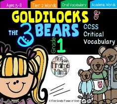 $ Goldilocks and the Three Bears teach critical vocabulary Tier 2 words: connections, demonstrate, details, determine, draw, explain, locate, suggest, support, classify & categorize, explicitly, recount.
