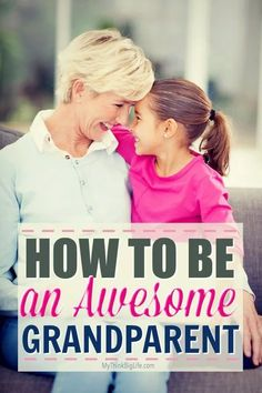 Here are ten ways to be an awesome grandparent and create a healthy, fun, and loving, bond with your grandchildren and their parents. Build an amazing relationship that is good for the whole family! #grandparenting #grandparents #grandchildren #grandkids #grandparenting tips #grandparents and grandchildren #awesomegrandparent #unforgettablegrandparent