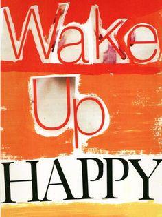 wake up happy!  I did ;)
