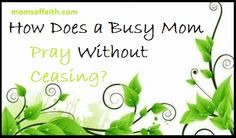 """How Can A Busy Mom """"Pray Without Ceasing?"""""""