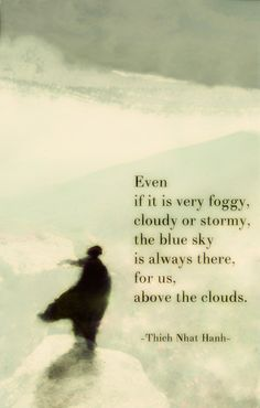 terracemuse:  Even if it is very foggy, cloudy or stormy, the blue sky is always…