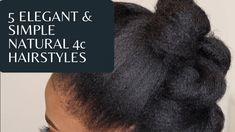 5 ELEGANT & SIMPLE NATURAL 4c HAIRSTYLES ⋆ African American Hairstyle Videos - AAHV