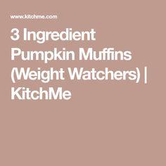 3 Ingredient Pumpkin Muffins (Weight Watchers) | KitchMe