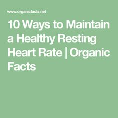 10 Ways to Maintain a Healthy Resting Heart Rate | Organic Facts