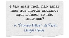 """In """"Prometo Falhar"""", Pedro Chagas Freitas Perfection Quotes, Best Quotes, Awesome Quotes, Some Words, Dreaming Of You, Texts, Finding Yourself, Books, Words"""