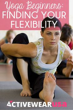Yoga Beginners: Finding Your Flexibility - Don't be intimidated by what you see others doing. No matter how flexible (or not) you are, you can do yoga poses and even learn to stretch in ways you never thought possible. #yoga