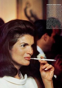 Jackie Kennedy. What ever happened to the cigarett holder? I think they were soooo sexy.