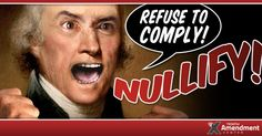 Thomas Jefferson: Refuse to comply and Nullify!