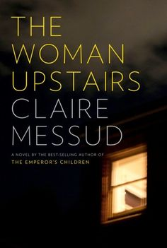 """Claire Messud's 'The Woman Upstairs' - a masterly new novel: the riveting confession of a woman awakened, transformed and betrayed by a desire for a world beyond her own. Nora Eldridge, an elementary school teacher in Cambridge, Massachusetts, long ago compromised her dream to be a successful artist, mother and lover. She has instead become the """"woman upstairs,"""" a reliable friend and neighbor always on the fringe of others' achievements.  ~ 4 stars, nothing much happens but nonetheless I was…"""