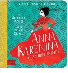 BabyLit A series of board books for brilliant babies Anna Karenina: A BabyLit Fashion Primer Jennifer Adams BabyLit artwork Alison Oliver BabyLit is a fashionable way to introduce your toddler to the world of classic literature. With clever, simple text by Jennifer Adams, paired with stylish design and illustrations by Sugars Alison Oliver, these books are a must for every savvy parents nursery ...