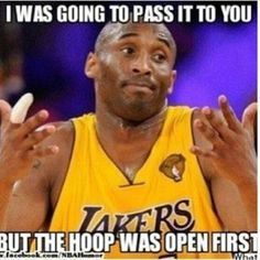 Haha get it? The hoop is always open so Kobe Bryant never passes xD