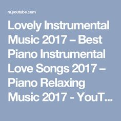 Lovely Instrumental Music 2017 – Best Piano Instrumental Love Songs 2017 – Piano Relaxing Music 2017 - YouTube