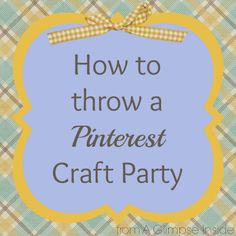 A Glimpse Inside: How to Throw a Pinterest Craft Party