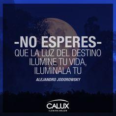 Hoy es un buen día para iluminar tu vida, ¡atrévete! #Calux #Frases #Inspiración #Iluminación #Luz