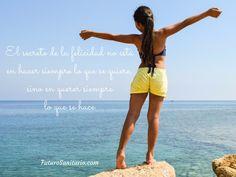 El secreto de la felicidad no está en hacer siempre lo que se quieres, sino en querer siempre lo que se hace.  www.futurosanitario.com