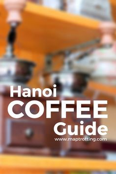 A guide to finding great coffee in Hanoi