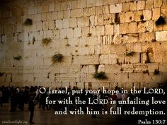 Let Israel hope in the LORD: for with the LORD there is mercy, and with him is plenteous redemption. Psalms130:7