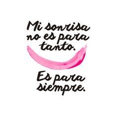 """""""Mi sonrisa no es para tanto, es para siempre"""" - frases de #felicidad - pensamientos sobre la felicidad - ser feliz frases."""
