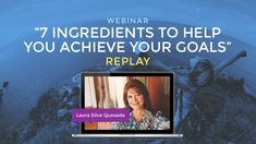 "Webinar ""7 Ingredients to Help You Achieve Your Goals"" with Laura Silva"