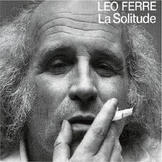 Je suis d'un autre pays que le vôtre, d'un autre quartier, d'une autre solitude. ...  Léo Ferré / La Solitude
