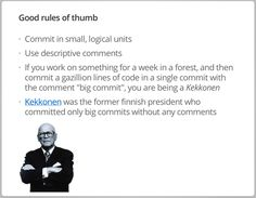 """If you work on something for a week in a forest, and then commit a gazillion lines of code in a single commit with the comment """"big commit"""", you are being a Kekkonen."""