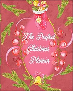 """The Perfect Christmas Planner: Lists and planners for everything you need for Christmas 