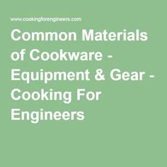 Common Materials of Cookware - Equipment & Gear - Cooking For Engineers