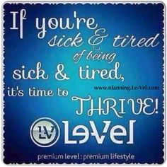 You don't have to feel like you do. It's time to feel better for life! Le-Vel Thrive. 2thriveislife.le-vel.com