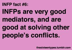 INFPs are very good mediators, and are good at solving other people's conflicts.