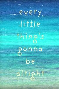 Every little thing's gonna be alright - Bob Marley :) Quote - Inspiring…