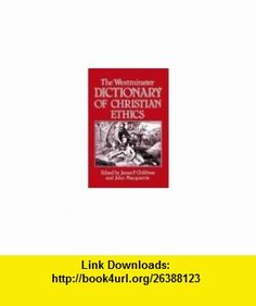 The Westminster Dictionary of Christian Ethics (9780664227678) James Childress, John MacQuarrie , ISBN-10: 0664227678  , ISBN-13: 978-0664227678 ,  , tutorials , pdf , ebook , torrent , downloads , rapidshare , filesonic , hotfile , megaupload , fileserve