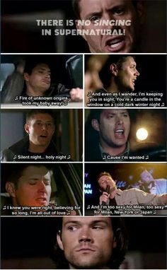 There's no singing in Supernatural! lol