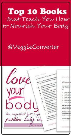 Learn to Nourish Your Body: Top 10 Books   @VeggieConverter