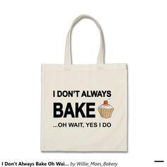 I Don't Always Bake Oh Wait Yes I Do Budget Tote Bag