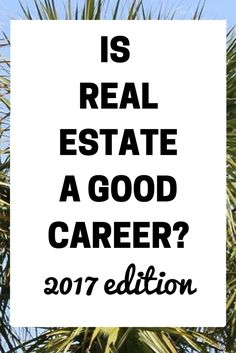 Is Real-Estate A Good Career? 2017 Edition