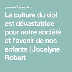 La culture du viol est dévastatrice pour notre société et l'avenir de nos enfants Jocelyne Robert