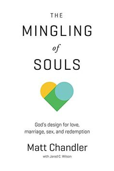 The Mingling of Souls: God's Design for Love, Marriage, S...