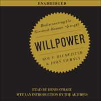 Willpower: Rediscovering the Greatest Human Strength (Unabridged) by Roy Baumeister, John Tierney
