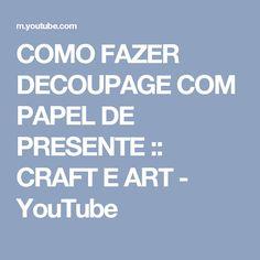 COMO FAZER DECOUPAGE COM PAPEL DE PRESENTE :: CRAFT E ART - YouTube