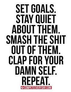 Motivational Quotes: Smash the shit out of your goals! Clap for your dam self! Great Quotes, Quotes To Live By, Me Quotes, Inspirational Quotes, Go For It Quotes, Motivational Quotes For Working Out, Work Quotes, Attitude Quotes, Do It Yourself Quotes