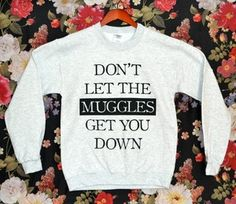 Don't Let The Muggles Sweater This site had some great nerd shirts!