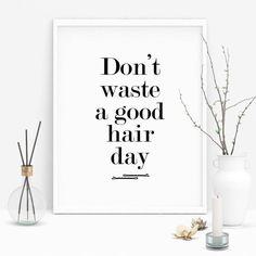 Dont Waste A Good Hair Day Hair Quote Hairdressing Prints Hair Salon Poster Hair Salon Wall Art Hair Salon Prints Hair Stylist Quote Hairdresser Quotes, Hairstylist Quotes, The Script, Salon Signs, Hair Stylist Gifts, Art Deco Hair, Hair Quotes, Salon Quotes, Quotes Quotes