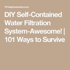 DIY Self-Contained Water Filtration System-Awesome! | 101 Ways to Survive
