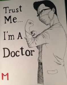 Shut up nurse! I'm a doctor, of course I know what's best!