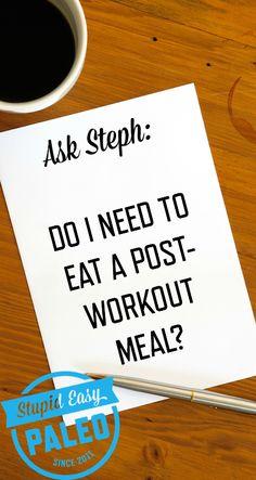 Do I Need to Eat a Post-Workout Meal? | stupideasypaleo.com