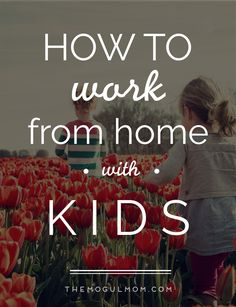 Mompreneurs: How to Work From Home With Kids
