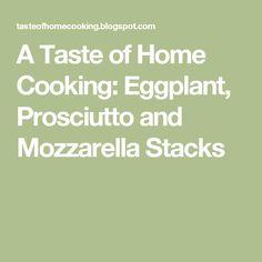 A Taste of Home Cooking: Eggplant, Prosciutto and Mozzarella Stacks