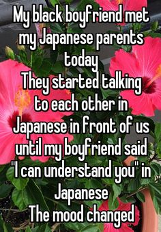 """My black boyfriend met my Japanese parents today They started talking to each other in Japanese in front of us until my boyfriend said ""I can understand you"" in Japanese The mood changed"""