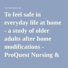 To feel safe in everyday life at home - a study of older adults after home modifications - ProQuest Nursing & Allied Health Source - ProQuest