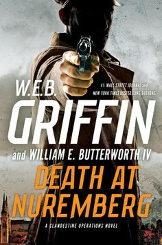 "Death at Nuremberg: A Clandestine Operations Novel, by W.E.B Griffin and William E. Butterworth IV (2017). ""A scheme to swap Nazi gold for currency, a religious cult organized around Himmler himself, an NKGB agent who is actually working for the Mossad, a German cousin who turns out to be more malevolent than he appears–and a distractingly attractive newspaperwoman who seems to be asking an awful lot of questions. Which one will turn out to be the most dangerous?"" (Website)"